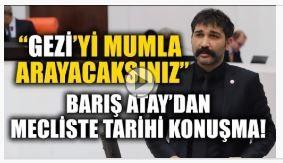 Barış Atay'dan Meclis'te tarihi konuşma- Gezi'yi mumla arayacaksınız!